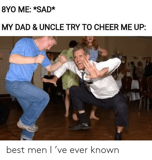 men: best men I 've ever known