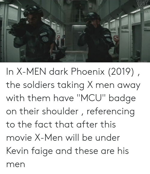 """Soldiers, X-Men, and Best: BEST  Mo  MCU  MCU In X-MEN dark Phoenix (2019) , the soldiers taking X men away with them have """"MCU"""" badge on their shoulder , referencing to the fact that after this movie X-Men will be under Kevin faige and these are his men"""