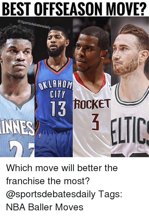 Memes, Nba, and Best: BEST OFFSEASON MOVE?  @Sportsdebatesdaily  KLAHOM  CITY  13  ROCKET  INNES  ELTIC Which move will better the franchise the most? @sportsdebatesdaily Tags: NBA Baller Moves