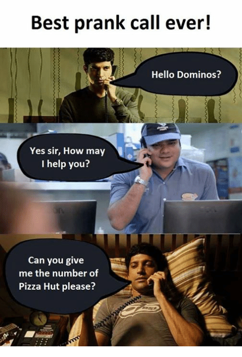 Pizza Hut, Yes, and Prank Call: Best prank call ever!  Hello Dominos?  Yes sir, How may  I help you?  Can you give  me the number of  Pizza Hut please?