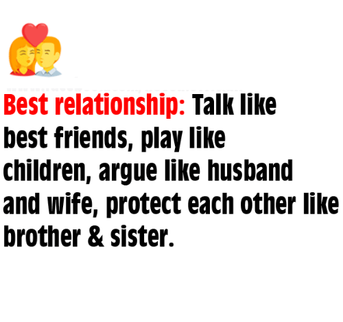 brothers sisters: Best relationship  Talk like  best friends, play like  children, argue like husband  and wife, protect each other like  brother & sister.