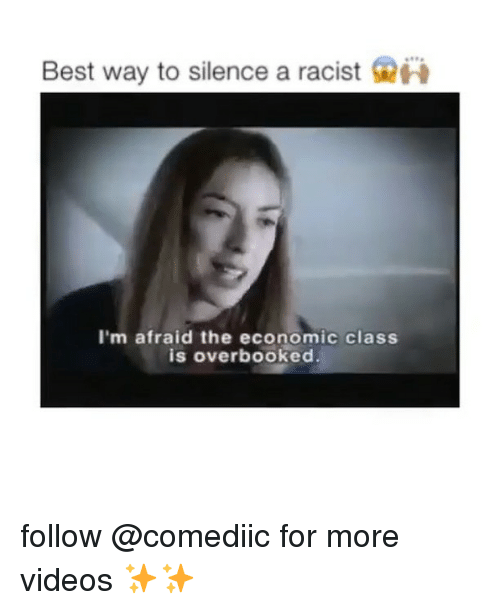 Memes, Videos, and Best: Best way to silence a racist  980  I'm afraid the economic class follow @comediic for more videos ✨✨