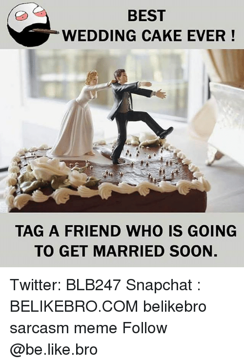 Be Like, Meme, and Memes: BEST  WEDDING CAKE EVER!  TAG A FRIEND WHO IS GOING  TO GET MARRIED SOON Twitter: BLB247 Snapchat : BELIKEBRO.COM belikebro sarcasm meme Follow @be.like.bro