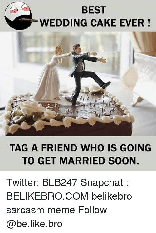 Be Like, Meme, and Memes: BEST  WEDDING CAKE EVER!  TAG A FRIEND WHO IS GOING  TO GET MARRIED SOON. Twitter: BLB247 Snapchat : BELIKEBRO.COM belikebro sarcasm meme Follow @be.like.bro