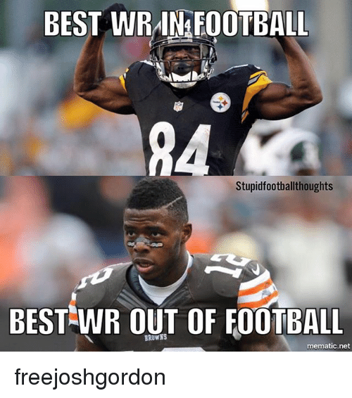 Football, Memes, and Best: BEST WRANEOOTBALL  84  Stupidfootballthoughts  BEST WR OUT OF FOOTBALL  BROWNS  mematic.net freejoshgordon