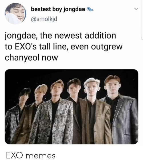 newest: bestest boy jongdae  @smolkjd  jongdae, the newest addition  to EXO's tall line, even outgrew  chanyeol now EXO memes