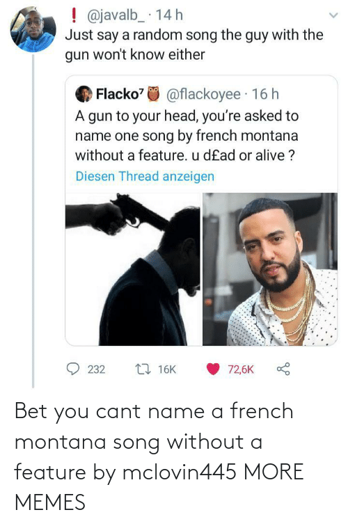Cant: Bet you cant name a french montana song without a feature by mclovin445 MORE MEMES