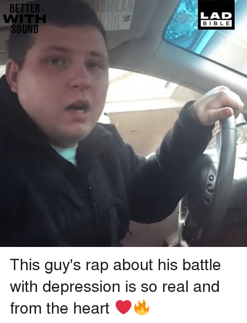 Dank, Rap, and Bible: BETTER  WITH  SOUND  LAD  BIBLE This guy's rap about his battle with depression is so real and from the heart ❤️🔥