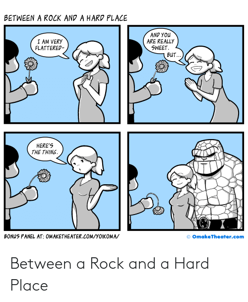 Reall: BETWEEN A ROCK AND A HARD PLACE  I AM VERY  FLATTERED-  AND YOu  ARE REALL)y  SWEET.  BUT  HERE'S  THE THING  BONUS PANEL AT: OMAKETHEATER.COM/YOIKOMA/  o OmakeTheater.com Between a Rock and a Hard Place