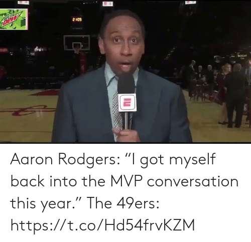 "mvp: Bew  2409  BOGA Aaron Rodgers: ""I got myself back into the MVP conversation this year.""   The 49ers:  https://t.co/Hd54frvKZM"
