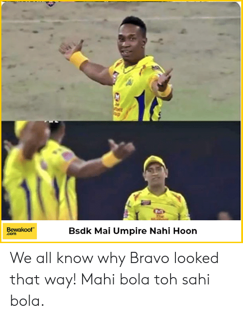 "Memes, Bravo, and 🤖: Bewakoof""  .com  Bsdk Mai Umpire Nahi Hoon We all know why Bravo looked that way!  Mahi bola toh sahi bola."