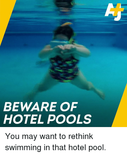 Memes, Hotel, and Pool: BEWARE OF  HOTEL POOLS You may want to rethink swimming in that hotel pool.