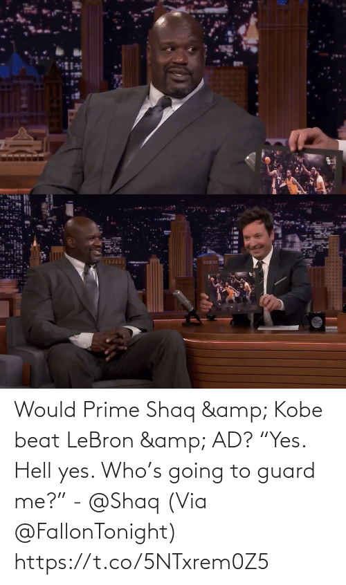 "Going: BEWI Would Prime Shaq & Kobe beat LeBron & AD?   ""Yes. Hell yes. Who's going to guard me?"" - @Shaq   (Via @FallonTonight)  https://t.co/5NTxrem0Z5"