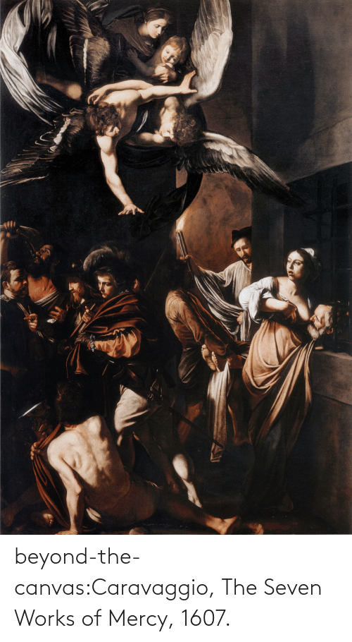 Canvas: beyond-the-canvas:Caravaggio, The Seven Works of Mercy, 1607.
