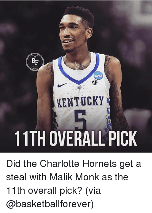 Memes, Charlotte, and Charlotte Hornets: BF  NCAA  KENTUCKY  11TH OVERALL PICK Did the Charlotte Hornets get a steal with Malik Monk as the 11th overall pick? (via @basketballforever)