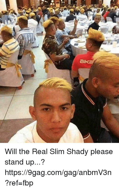 Will The Real Slim Shady: BI Will the Real Slim Shady please stand up...? https://9gag.com/gag/anbmV3n?ref=fbp