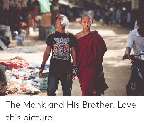 Love, Brother, and Ice: BIACK ICE  POINEEP The Monk and His Brother. Love this picture.