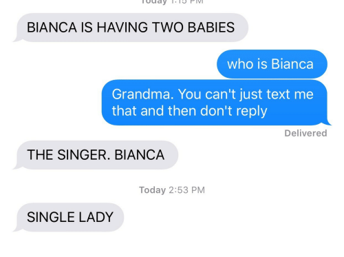 Grandma, Text, and Today: BIANCA IS HAVING TWO BABIES  who is Bianca  Grandma. You can't just text me  that and then don't reply  Delivered  THE SINGER. BIANCA  Today 2:53 PM  SINGLE LADY