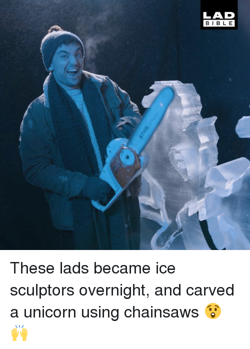 Dank, Bible, and Unicorn: BIBLE These lads became ice sculptors overnight, and carved a unicorn using chainsaws 😲🙌