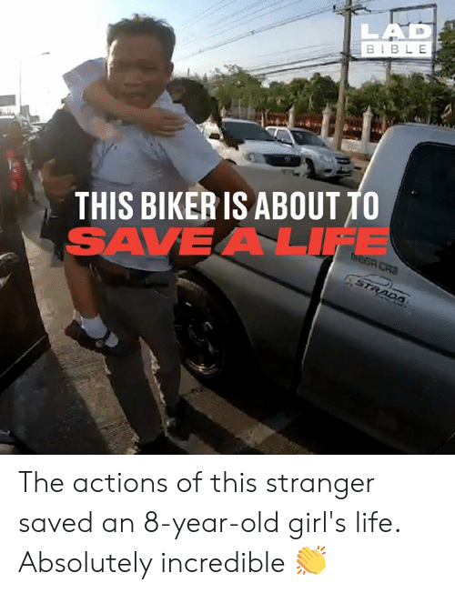 year-old-girls: BIBLE  THIS BIKER IS ABOUT TO  SAVEA LIFE The actions of this stranger saved an 8-year-old girl's life. Absolutely incredible 👏