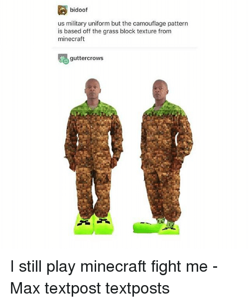 Grasse: bidoof  us military uniform but the camouflage pattern  is based off the grass block texture from  minecraft  guttercrows I still play minecraft fight me - Max textpost textposts