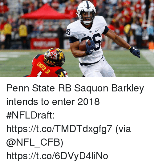 Memes, Nfl, and Penn State: BIG  AND Penn State RB Saquon Barkley intends to enter 2018 #NFLDraft: https://t.co/TMDTdxgfg7 (via @NFL_CFB) https://t.co/6DVyD4liNo