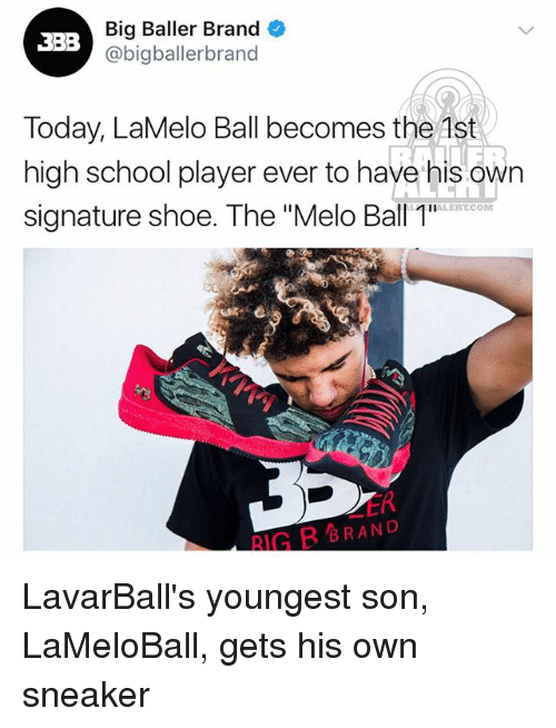 "branding: Big Baller Brand  @bigballerbranod  3BB  Today, LaMelo Ball becomes the Ast  high school player ever to have his own  signature shoe. The ""Melo Ball 1  ALERTCOM  ER  RIG B BRAND LavarBall's youngest son, LaMeloBall, gets his own sneaker"