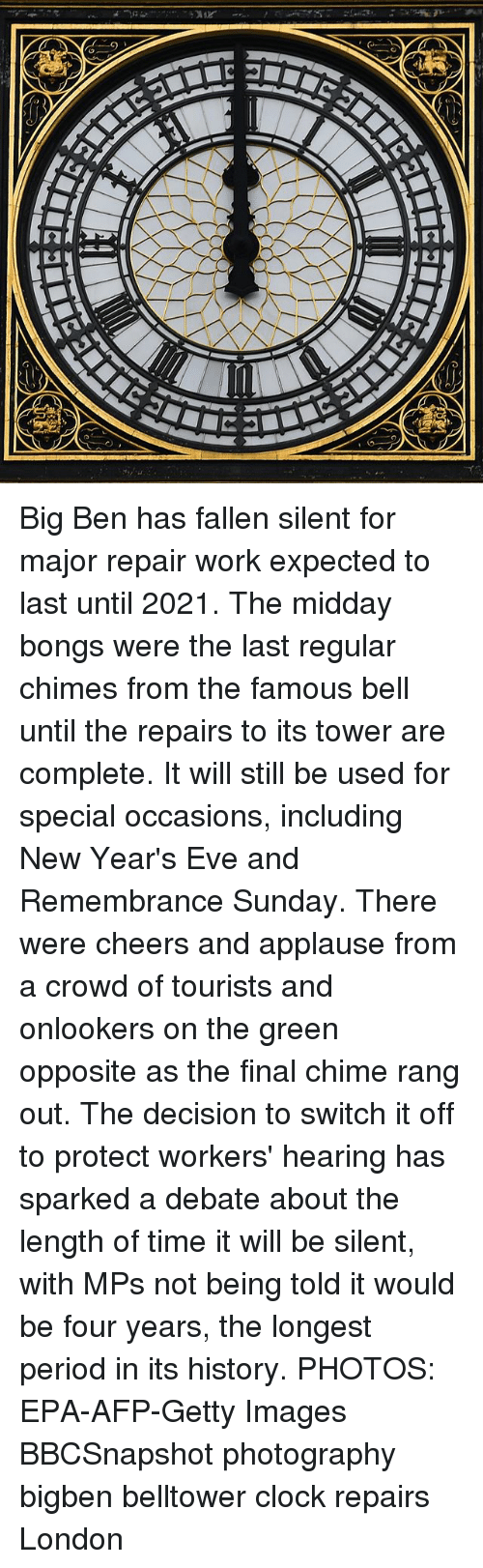 epa: Big Ben has fallen silent for major repair work expected to last until 2021. The midday bongs were the last regular chimes from the famous bell until the repairs to its tower are complete. It will still be used for special occasions, including New Year's Eve and Remembrance Sunday. There were cheers and applause from a crowd of tourists and onlookers on the green opposite as the final chime rang out. The decision to switch it off to protect workers' hearing has sparked a debate about the length of time it will be silent, with MPs not being told it would be four years, the longest period in its history. PHOTOS: EPA-AFP-Getty Images BBCSnapshot photography bigben belltower clock repairs London