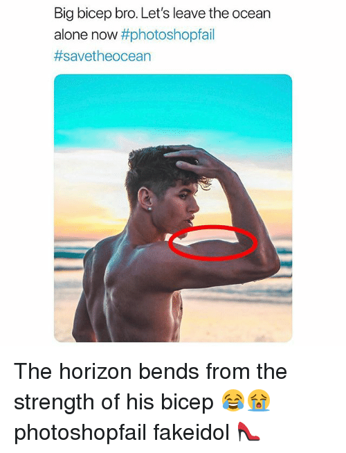 Being Alone, Memes, and Ocean: Big bicep bro. Let's leave the ocean  alone now The horizon bends from the strength of his bicep 😂😭 photoshopfail fakeidol 👠