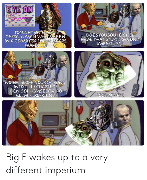 Big E: Big E wakes up to a very different imperium