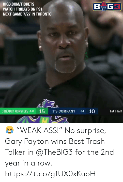 "Ass, Memes, and Trash: BIG3.COM/TICKETS  WATCH FRIDAYS ON FS1  NEXT GAME 7/27 IN TORONTO  3 HEADED MONSTERS 4-0 15 3'S COMPANY 31 10  1st Half 😂 ""WEAK ASS!""   No surprise, Gary Payton wins Best Trash Talker in @TheBIG3 for the 2nd year in a row.    https://t.co/gfUX0xKuoH"