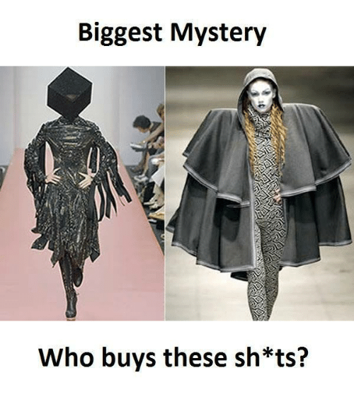 memes: Biggest Mystery  Who buys these sh*ts?