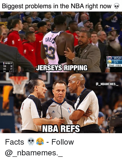 ripping: Biggest problems in the NBA right now  GRE  GS  2nd :19.5  ON NBALP  TOR 38  LAL 47  2ND 2:17  JERSEYS RIPPING  eNBAMEMES._  NBA REFS Facts 💀😂 - Follow @_nbamemes._