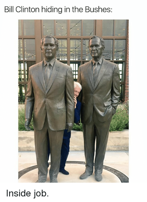Jobbing: Bill Clinton hiding in the Bushes: Inside job.
