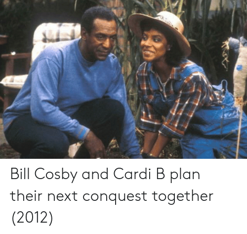 Bill Cosby, Cardi B, and Cosby: Bill Cosby and Cardi B plan their next conquest together (2012)