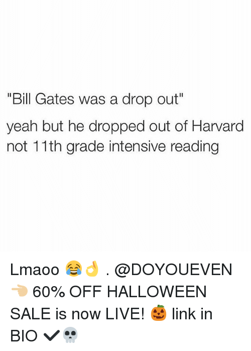 "Bill Gates, Gym, and Halloween: ""Bill Gates was a drop out""  yeah but he dropped out of Harvard  not 11th grade intensive reading Lmaoo 😂👌 . @DOYOUEVEN 👈🏼 60% OFF HALLOWEEN SALE is now LIVE! 🎃 link in BIO ✔️💀"