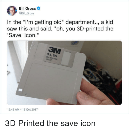 """Saw, Old, and Icon: Bill Gross  @Bill_Gross  In the """"I'm getting old"""" department.., a kid  saw this and said, """"oh, you 3D-printed the  Save' lcon.""""  3.5, DS  double side  35 TPI  12:48 AM-18 Oct 2017 3D Printed the save icon"""