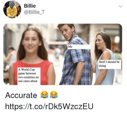 Soccer, World Cup, and Game: Billie  @BillieT  Stuff I should be  doing  A World Cup  game betweern  two countries no  one cares about Accurate 😂😂 https://t.co/rDk5WzczEU