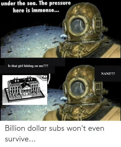 Dollar: Billion dollar subs won't even survive...