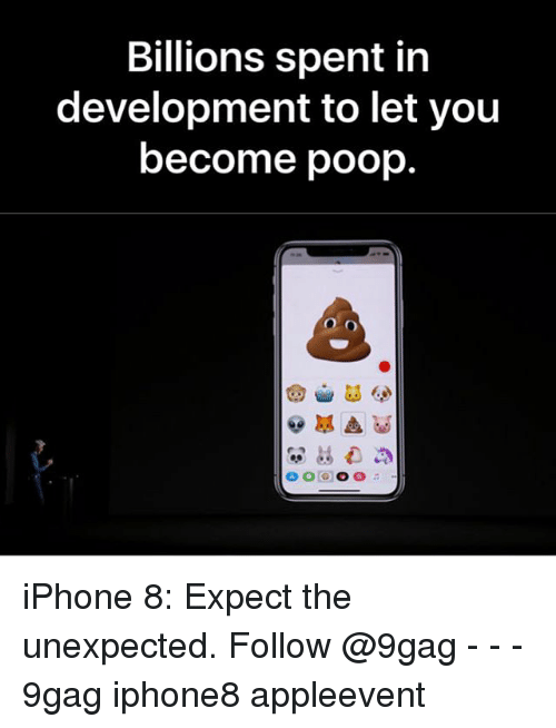 9gag, Iphone, and Memes: Billions spent in  development to let you  become poop. iPhone 8: Expect the unexpected. Follow @9gag - - - 9gag iphone8 appleevent