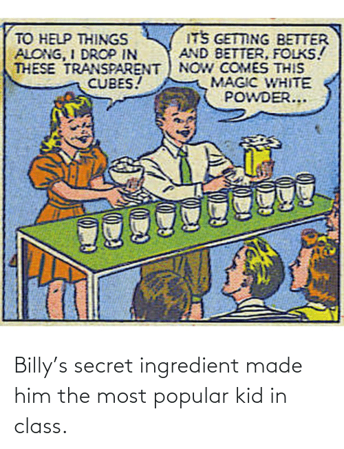 In Class: Billy's secret ingredient made him the most popular kid in class.