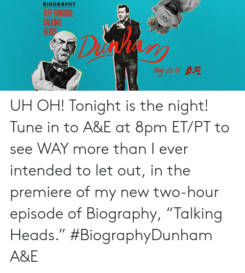 "Dank, 🤖, and Tune: BIOGRAPHY  HEADS UH OH! Tonight is the night! Tune in to A&E at 8pm ET/PT to see WAY more than I ever intended to let out, in the premiere of my new two-hour episode of Biography, ""Talking Heads.""  #BiographyDunham A&E"
