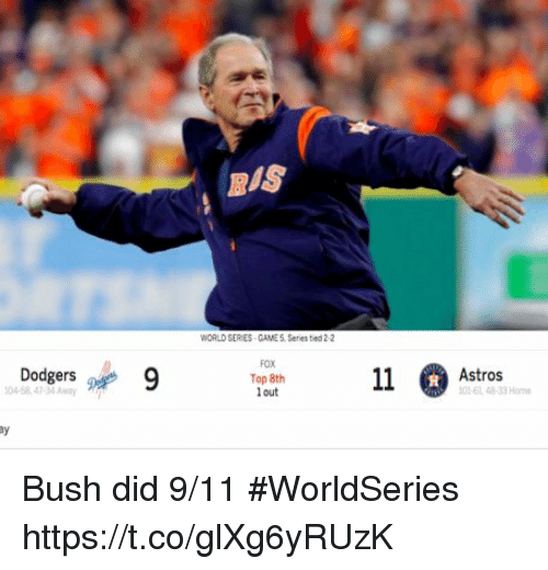Astros: BIS  WORLD SER ES CAME 5. Series tied 2-2  Dodgers 9  FOX  Top 8th  out  045847-34 Awy  Astros  01-61 48-33 Home  窴 Bush did 9/11 #WorldSeries https://t.co/glXg6yRUzK