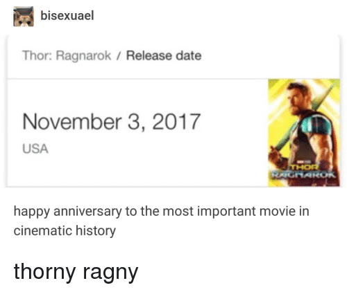 Tumblr, Date, and Happy: bisexuael  Thor: Ragnarok / Release date  November 3, 2017  USA  happy anniversary to the most important movie in  cinematic history