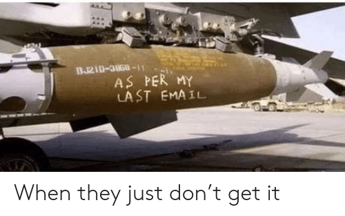 Email, Don, and They: BJ210-3868  AS PER MY  LAST EMAIL When they just don't get it