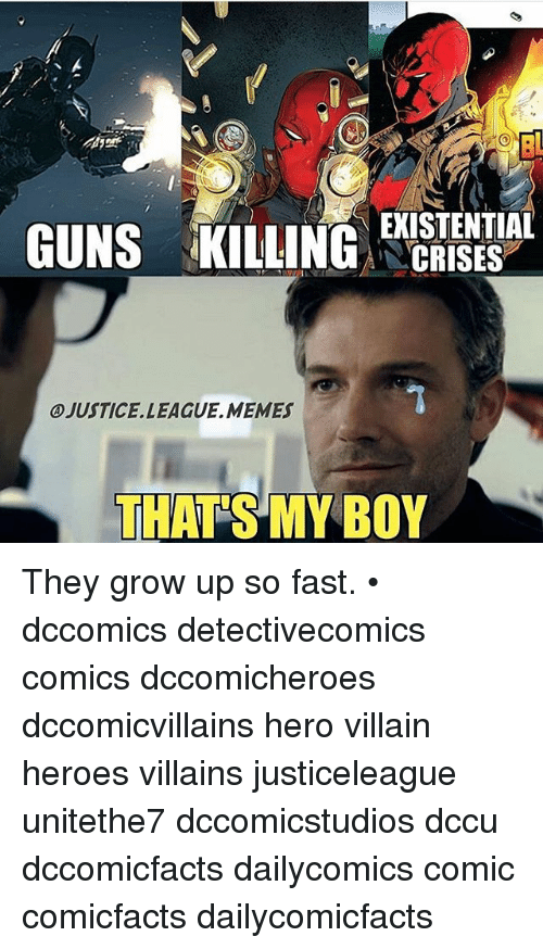 That's My Boy: Bl  GUNS KILLINGSHIES  EKISTENTIAL  CRISES  JUSTICE. LEAGUE .MEMES  THAT'S MY BOY They grow up so fast. • dccomics detectivecomics comics dccomicheroes dccomicvillains hero villain heroes villains justiceleague unitethe7 dccomicstudios dccu dccomicfacts dailycomics comic comicfacts dailycomicfacts