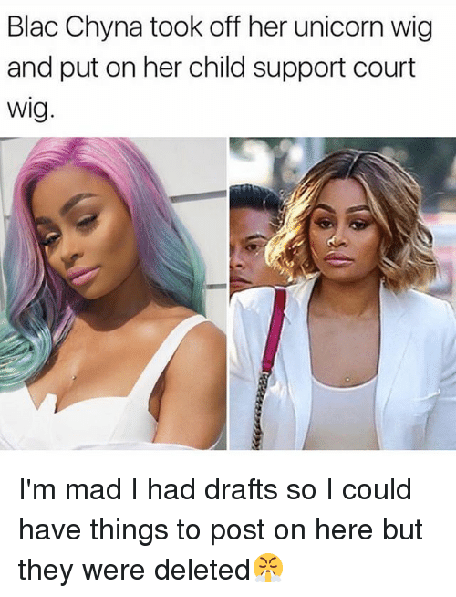 Unicornism: Blac Chyna took off her unicorn wig  and put on her child support court  Wig I'm mad I had drafts so I could have things to post on here but they were deleted😤