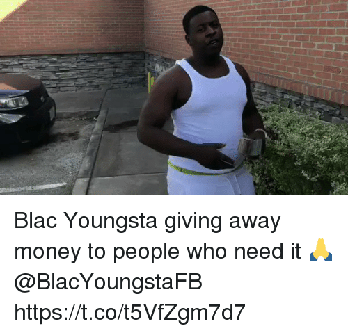 People Giving Money Away Blac Youngsta Giving A...