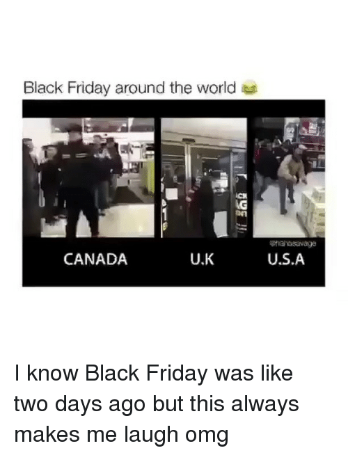 Black Friday, Friday, and Omg: Black Friday around the world  CANADA  U.K  U.S.A I know Black Friday was like two days ago but this always makes me laugh omg