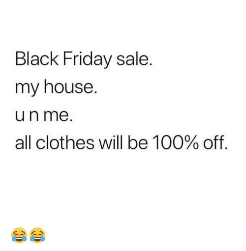 Anaconda, Black Friday, and Clothes: Black Friday sale.  my house.  un me.  all clothes will be 100% off 😂😂